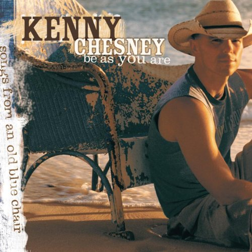 Be As You Are (Songs From An Old Blue Chair) by Kenny Chesney