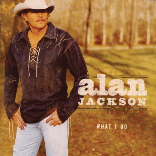 What I Do by Alan Jackson