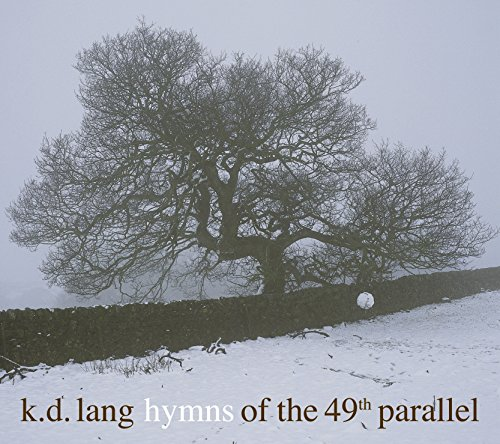 Hymns Of The 49th Parallel by k.d. lang