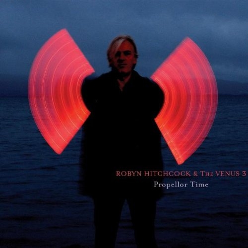 Propellor Time by Robyn Hitchcock & The Venus 3
