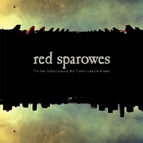 Fear Is Excruciating But Therein Lies The Answer by Red Sparowes