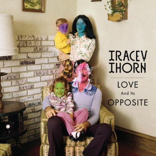 Love And Its Opposite by Tracey Thorn