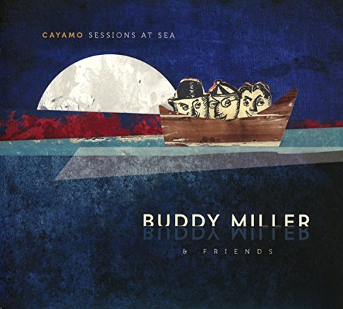 Cayamo Sessions at Sea by Buddy Miller & Friends