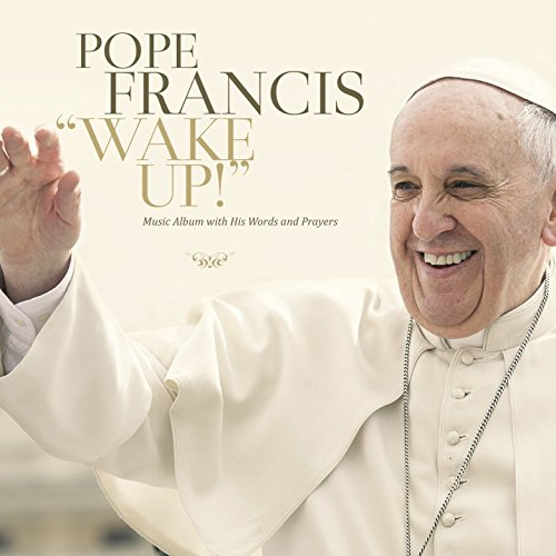 Wake Up! by Pope Francis I