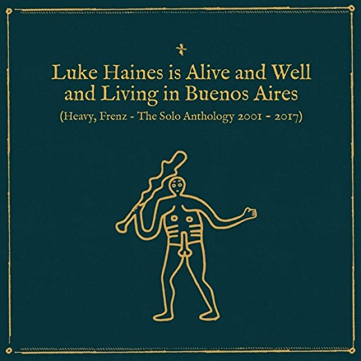 Is Alive & Well & Living in Buenos Aires: Heavy Frenz the Solo Anthology 2001-2017 by Luke Haines
