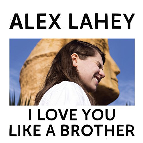 I Love You Like a Brother by Alex Lahey