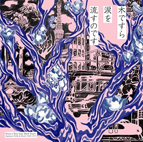 Even a Tree Can Shed Tears: Japanese Folk & Rock 1969-1973 by Various Artists