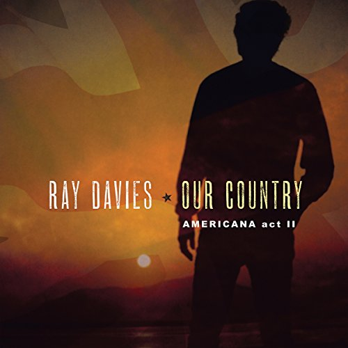 Our Country: Americana, Act 2 by Ray Davies
