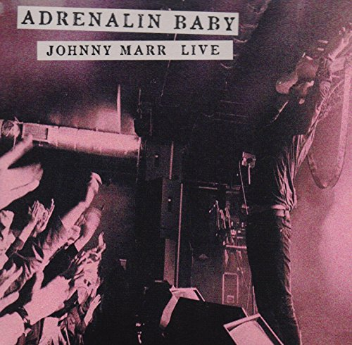 Adrenalin Baby: Live by Johnny Marr
