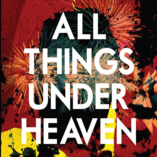 All Things Under Heaven by The Icarus Line