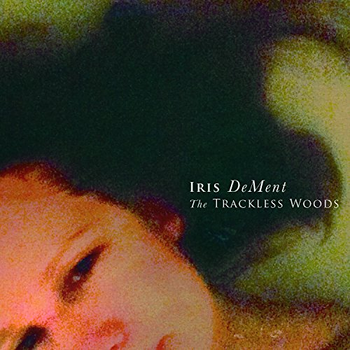 Trackless Woods by Iris DeMent