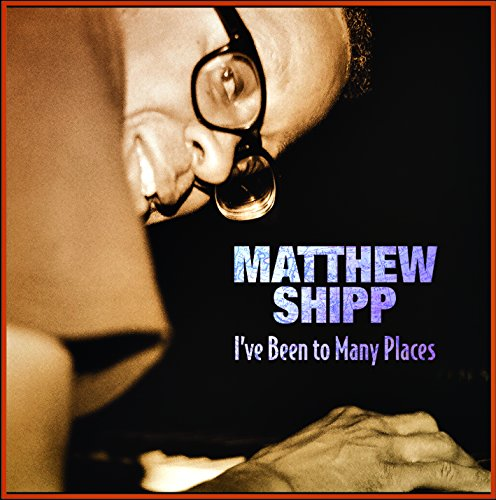 I've Been to Many Places by Matthew Shipp