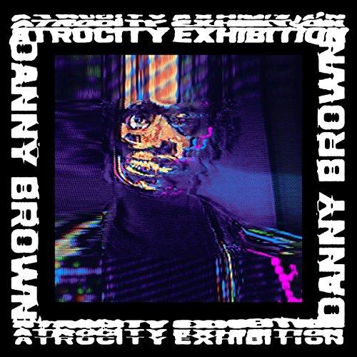 Atrocity Exhibition by Danny Brown