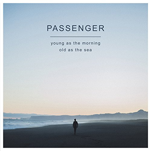 Young as the Morning, Old as the Sea by Passenger
