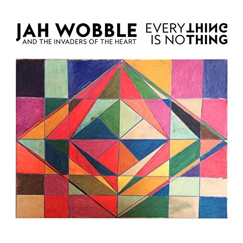 Everything Is Nothing by Jah Wobble's Invaders of the Heart