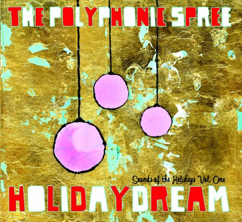 Holidaydream: Sounds of the Holidays, Vol. 1 by The Polyphonic Spree