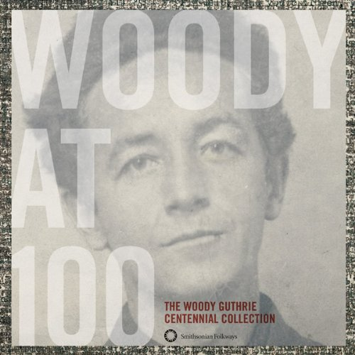 Woody at 100: The Woody Guthrie Centennial by Woody Guthrie