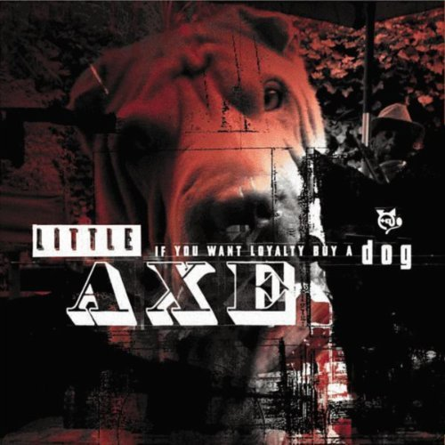 If You Want Loyalty Buy a Dog by Little Axe