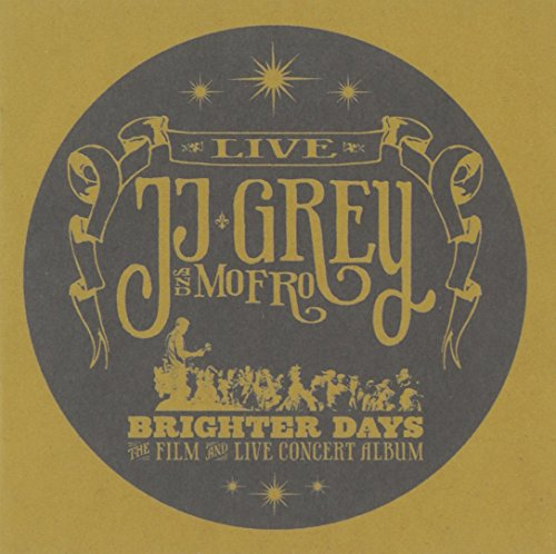 Brighter Days: The Film and Live Concert Album by JJ Grey & Mofro