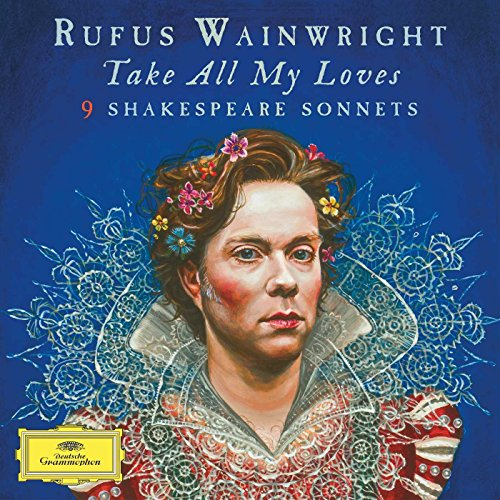 Take All My Loves: Nine Shakespeare Sonnets by Rufus Wainwright