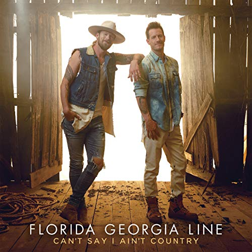 Can't Say I Ain't Country - Florida Georgia Line